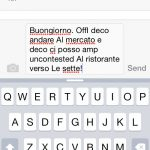 """<b>Being auto-corrected in the wrong language on your phone -</b> From my personal experience, trying to text in Italian is the most frustrating aspect of being multilingual. So, the straightforward phrase: """"Buongiorno. Oggi devo andare al mercato e dopo ci possiamo incontrare al ristorante verso le sette!"""" (""""Hello. Today I have to go to the market and after we can meet at the restaurant at seven!"""") becomes the incomprehensible mess shown in the image above.Photo: Shutterstock"""