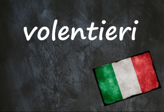 Italian word of the day: 'Volentieri'