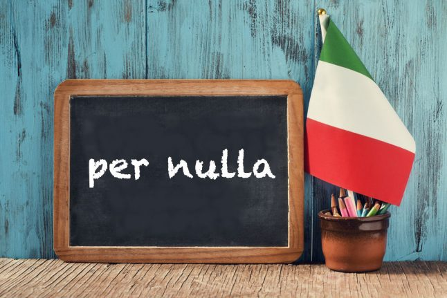 Italian expression of the day: 'Per nulla'