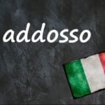 Italian word of the day: 'Addosso'