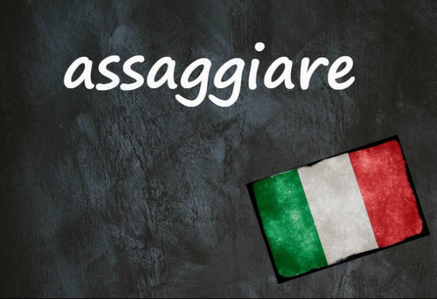 Italian word of the day: 'Assaggiare'