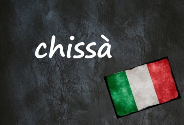 Italian word of the day: 'Chissà'