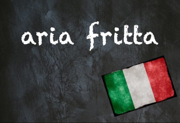 Italian expression of the day: 'Aria fritta'